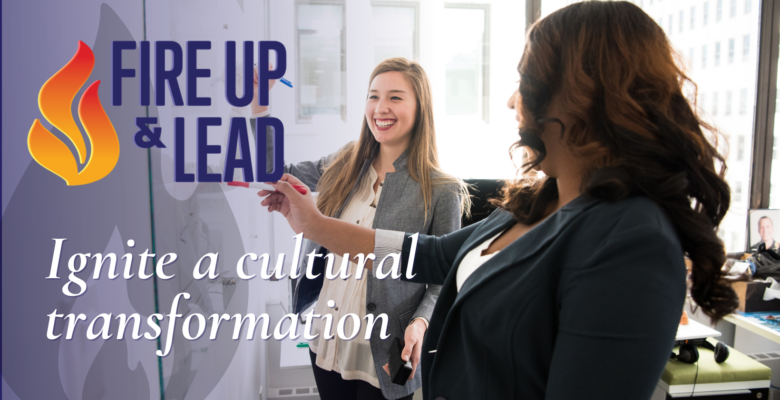 Ignite a Cultural Transformation with Fire Up & Lead
